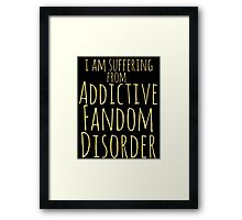 i am suffering from ADDICTIVE FANDOM DISORDER #2 Framed Print