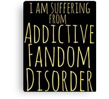 i am suffering from ADDICTIVE FANDOM DISORDER #2 Canvas Print