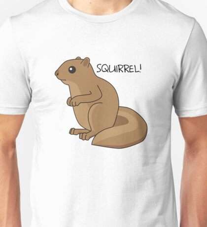 Squirrel Is Squirrel Unisex T-Shirt