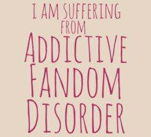 i am suffering from ADDICTIVE FANDOM DISORDER #3 by FandomizedRose
