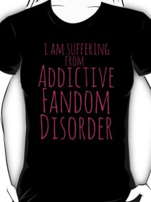 i am suffering from ADDICTIVE FANDOM DISORDER #3 T-Shirt