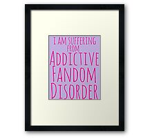 i am suffering from ADDICTIVE FANDOM DISORDER #3 Framed Print