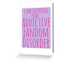 i am suffering from ADDICTIVE FANDOM DISORDER #3 Greeting Card