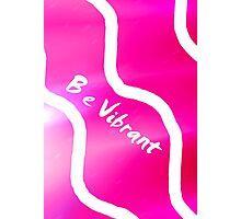 Be Vibrant!!!  Photographic Print
