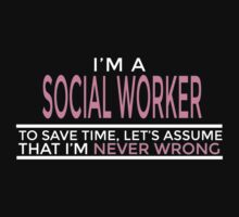 I'M A SOCIAL WORKER TO SAVE TIME, LET'S ASSUME THAT I'M NEVER WRONG T-Shirt