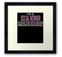 I'M A SOCIAL WORKER TO SAVE TIME, LET'S ASSUME THAT I'M NEVER WRONG Framed Print