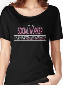 I'M A SOCIAL WORKER TO SAVE TIME, LET'S ASSUME THAT I'M NEVER WRONG Women's Relaxed Fit T-Shirt