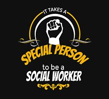 IT TAKES A SPECIAL PERSON TO BE A SOCIAL WORKER Unisex T-Shirt