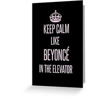 Keep calm like Beyoncé in the elevator Greeting Card