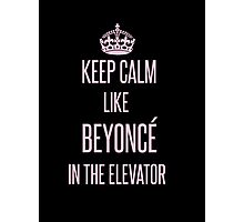Keep calm like Beyoncé in the elevator Photographic Print