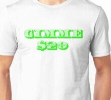 Gimme 20 Dollars! Unisex T-Shirt