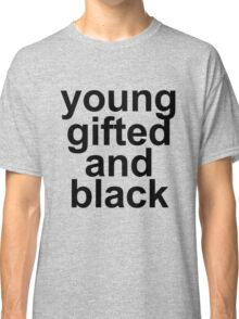 young gifted and black Classic T-Shirt