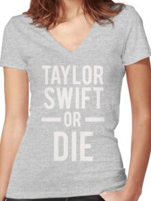 Taylor Swift Or Die White Women's Fitted V-Neck T-Shirt