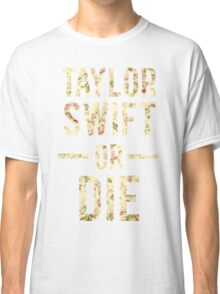 Taylor Swift Or Die floral Classic T-Shirt