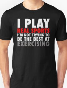 I Play Real Sports T-Shirt