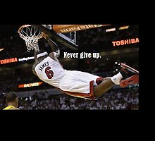 LeBron James  - Never give up by JelloR