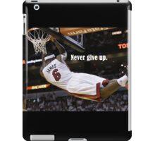LeBron James  - Never give up iPad Case/Skin