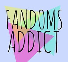 fandoms addict by FandomizedRose