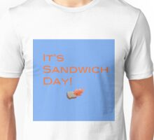 It's Sandwich Day! Unisex T-Shirt