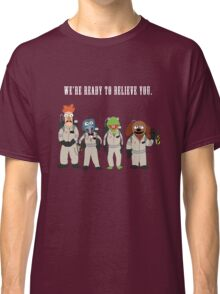 We're Ready to Believe You Classic T-Shirt