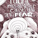I did&#x27;nt mean to cause you any FEAR. by Jorge Letona