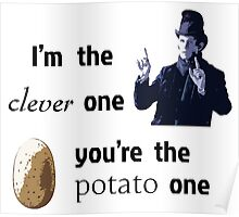 I'm the clever one, you're the potato one Poster