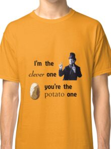 I'm the clever one, you're the potato one Classic T-Shirt