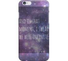 And in that moment I swear we were infinite.  iPhone Case/Skin