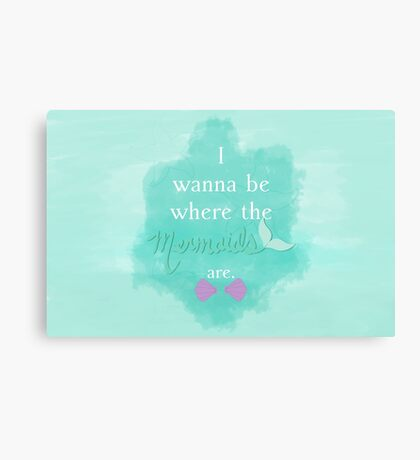 I wanna be where the mermaids are. 3 Canvas Print
