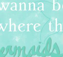 I wanna be where the mermaids are. 2 Sticker