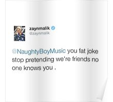 ZAYN MALIK SLAYING NAUGHTY BOY TWEET Poster