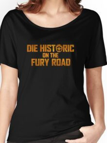 Die Historic on the Fury Road Women's Relaxed Fit T-Shirt