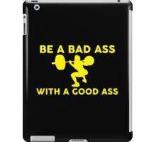 Be A Bad Ass With A Good Ass iPad Case/Skin