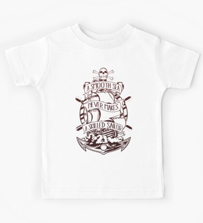 A Smooth Sea Never Makes A Skilled Sailor Kids Tee