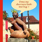 "Sculpture in France ""does my derriere look too big ? by Mary Taylor"