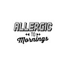 Allergic to mornings by Tee Brain Creative