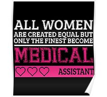 ALL WOMEN ARE CREATED EQUAL BUT ONLY THE FINEST BECOME A MEDICAL ASSISTANT Poster