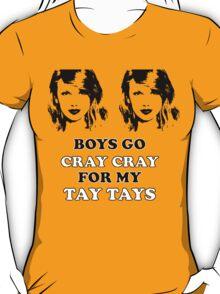 Boys Go Cray Cray for My Tay Tays T-Shirt
