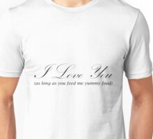 I Love You (As Long as You Feed Me Yummy Food) Unisex T-Shirt