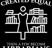 ALL WOMEN ARE CREATED EQUAL THEN A FEW BECOME LIBRARIANS by tdesignz