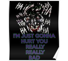 I'm just gonna hurt you really really bad - Joker Poster