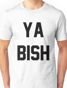 Ya Bish Unisex T-Shirt