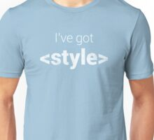 I've got STYLE. Unisex T-Shirt