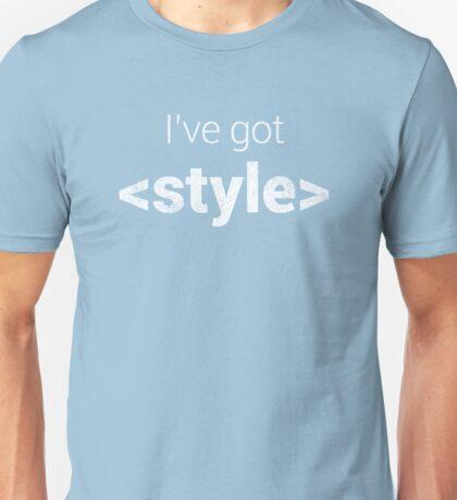 I've got STYLE. Unisex T-Shirt