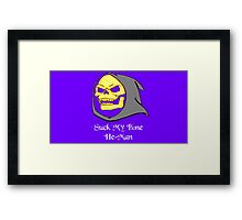 Suck My Bone He-Man! Framed Print