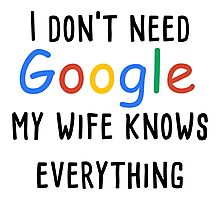 I don't need google my wife knows everything Photographic Print
