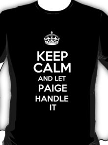 Keep calm and let Paige handle it! T-Shirt