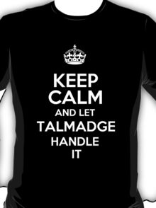 Keep calm and let Talmadge handle it! T-Shirt