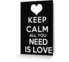Keep Calm All you need is Love - T-shirts & Hoodies Greeting Card