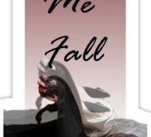 Don't Let Me Fall Sticker